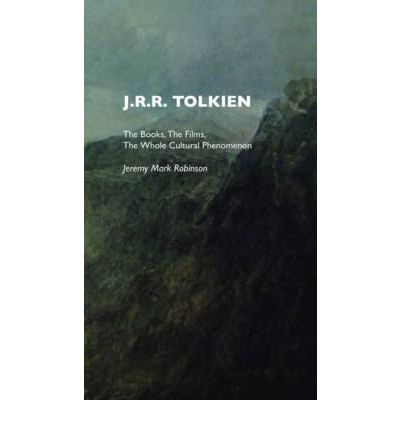 J.R.R. Tolkien : The Books, The Films, The Whole Cultural Phenomenon, Including a Scene By Scene Analysis of the 2001-2003 Lord of the Rings Films