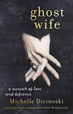 Ghost Wife : A Memoir of Love and Defiance