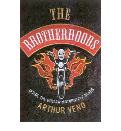 THE BROTHERHOODS Arthur Veno (Revised 2009) Inside Outlaw Motorcycle Clubs BOOK