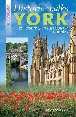 Historic Walks in & Around York : 25 Leisurely City & Country Rambles