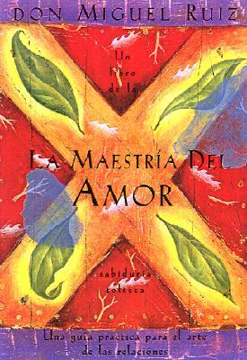 La Maestria del Amor: Un Libro de La Sabiduria Tolteca, the Mastery of Love, Spanish-Language Edition