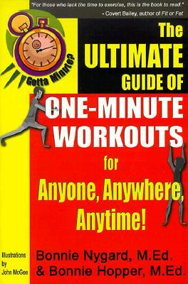 Gotta Minute? The Ultimate Guide of One-Minute Workouts : For Anyone, Anywhere, Anytime!