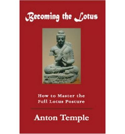 Becoming the Lotus : How to Achieve the Full Lotus Posture