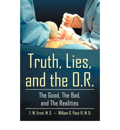 Truth, Lies and the O.R.  Paperback  by Ernst, Fred W; Pace, William G