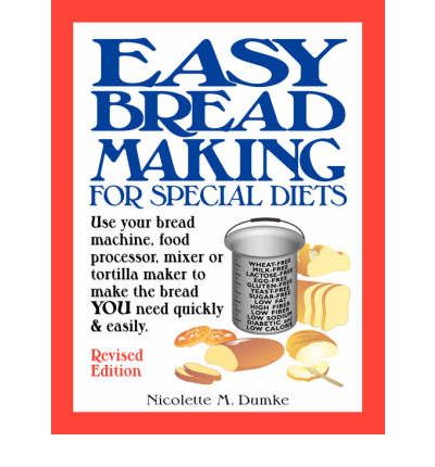 Easy Breadmaking for Special Diets : Use Your Bread Machine, Food Processor, Mixer, or Tortilla Maker to Make the Bread You Need Quickly and Easily