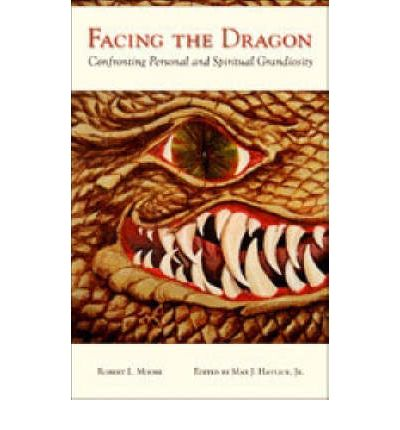 Facing the Dragon : Confronting Personal and Spiritual Grandiosity