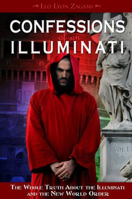 Confessions of an Illuminati: Volume 1: The Whole Truth About the Illuminati and the New World Order