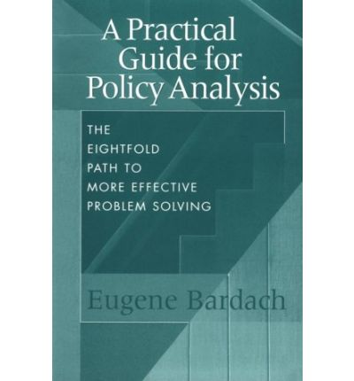 eugene bardach eightfold path A practical guide for policy analysis: the eightfold path to more effective  the eightfold path to more effective  eugene bardach, eric m patashnik limited.