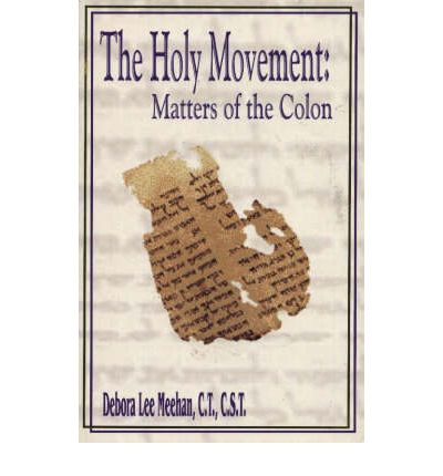 Holy Movement: Matters of the Colon by Meehan, Debora Lee