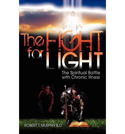 The Fight for Light : The Spiritual Battle with Chronic Illness