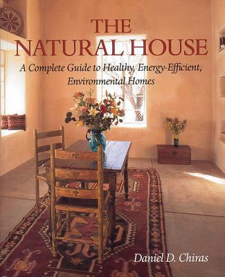 The Natural House : A Complete Guide to Healthy, Energy-efficient, Environmental Homes