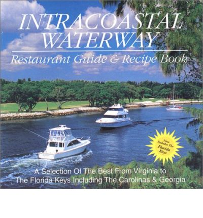 Intracoastal Waterway Restaurant Guide and Recipe Book : Revised to Include Florida Keys