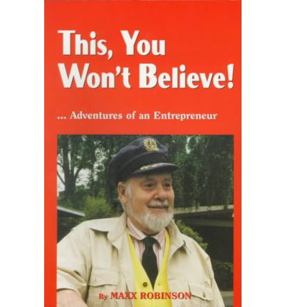 This, You Won't Believe! : ...Adventures of an Entrepreneur