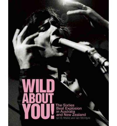 Wild About You! : The Sixties Beat Explosion in Australia and New Zealand