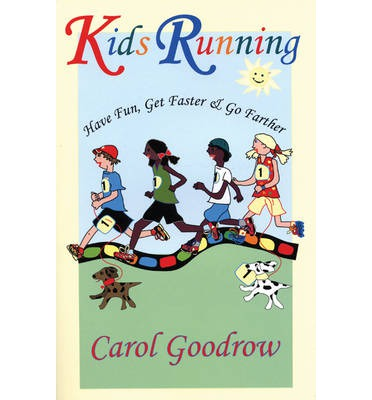 Kids Running : Have Fun, Get Faster, & Go Farther