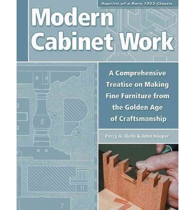 Modern Cabinet Work : A Comprehensive Treatise on Making Fine Furniture from the Golden Age of Craftsmanship