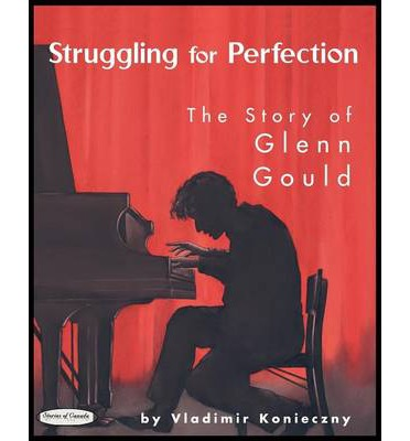 Struggling for Perfection : The Story of Glenn Gould