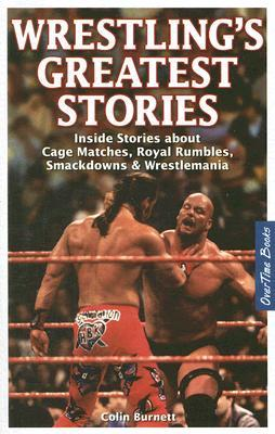 Wrestling's Greatest Stories : Inside Stories About Cage Matches, Royal Rumbles, Smackdowns & Wrestlemania