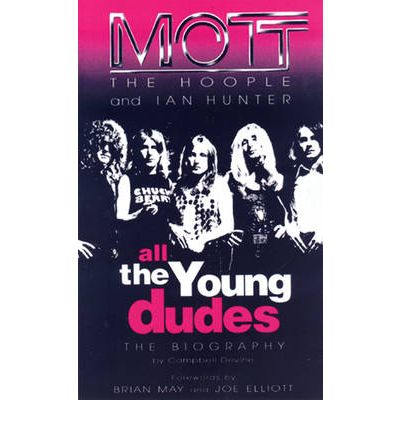 Mott The Hoople and Ian Hunter : All the Young Dudes - The Biography
