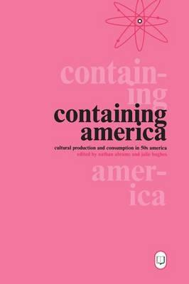 Containing America : Cultural Production and Consumption in Fifties America
