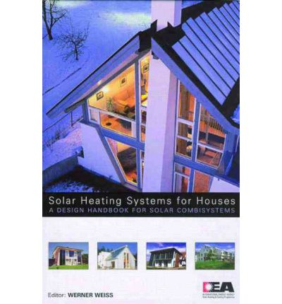 Solar Heating Systems for Houses : A Design Handbook for Solar Combisystems