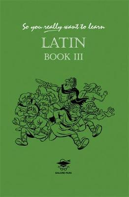 So You Really Want to Learn Latin: Book III