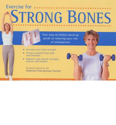 Exercise for Strong Bones : A Step-by-step Program to Prevent Osteoporosis and Stay Fit and Active for Life