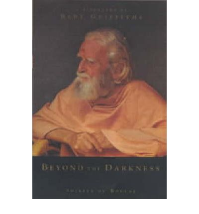 Beyond the Darkness: A Biography of Bede Griffiths