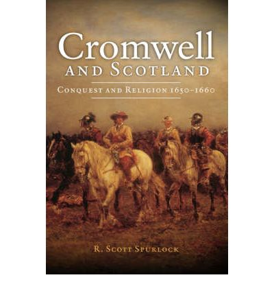 Cromwell and Scotland : Conquest and Religion 1650-1660