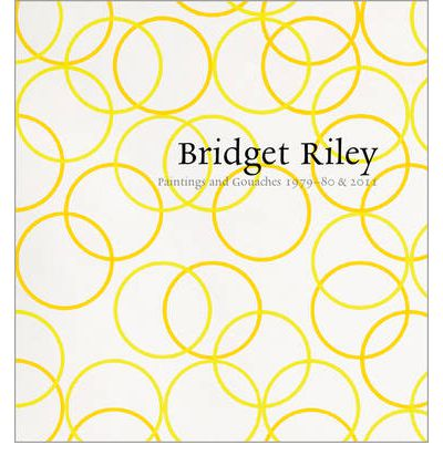 Bridget Riley : Paintings and Gouaches 1979-80 & 2011