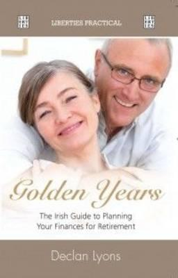 Golden Years : Irish Guide to Planning Finances for Retirement