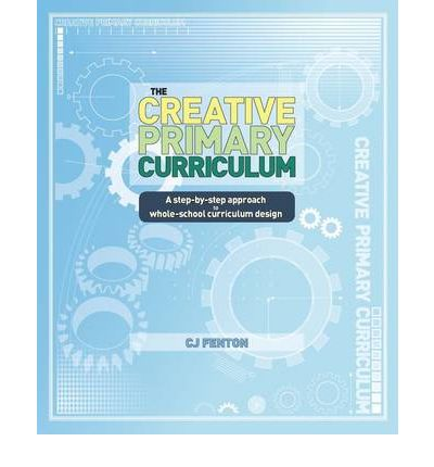 The Creative Primary Curriculum : A Step-by-step Approach to Whole-school Curriculum Design
