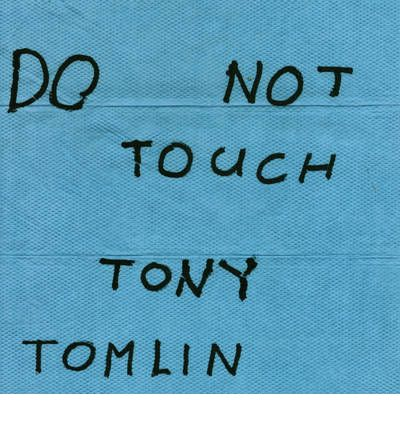 Do Not Touch Tony Tomlin : Union 105 Salon Prize Winner 2010