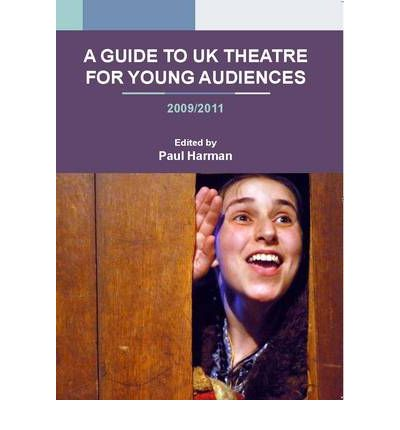 A Guide to UK Theatre for Young Audiences : 2009-2011