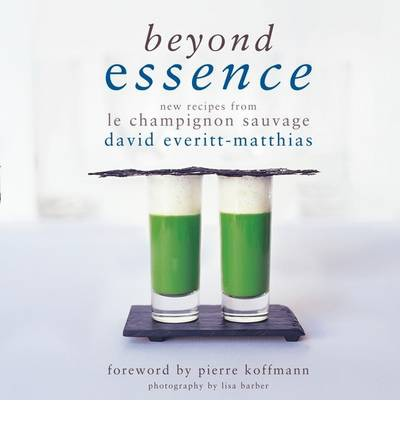 Beyond Essence : New Recipes from Le Champignon Sauvage