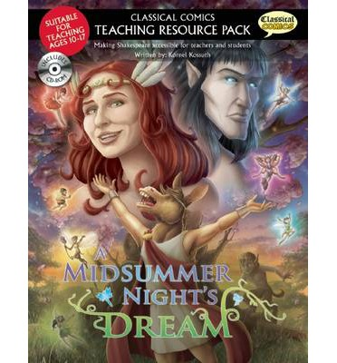 A Classical Comics Teaching Resource Pack: Midsummer Night's Dream : Making Shakespeare Accessible for Teachers and Students