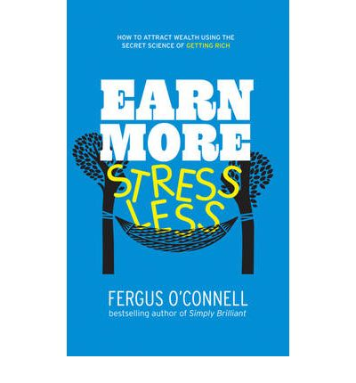 Earn More, Stress Less : Fergus O'Connell : 9781907293047