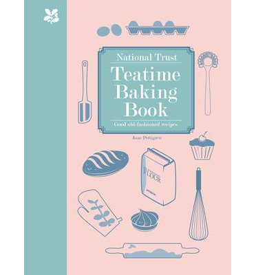 National Trust Teatime Baking Book : Good Old-Fashioned Recipes