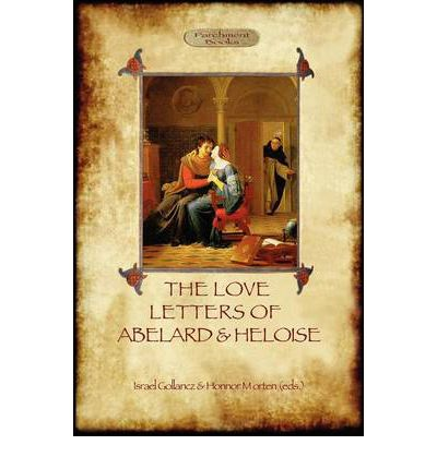 abelard and heloises love letters Abelard and heloise's relationship was based on courtly love of their time and also i believe that their love was the creation of modern ideal of marriage which was founded on the voluntarily shared tenderness of a couple who shelter each other from the harshly competitive world, just like today's.