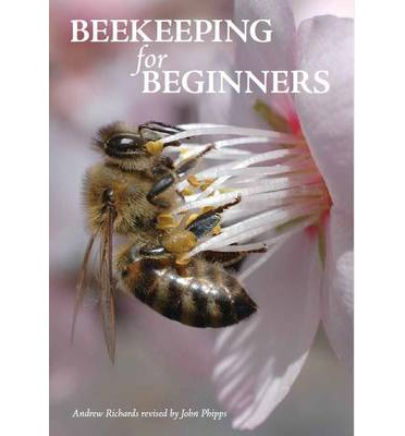 Beekeeping for beginners andrew richards 9781908904409 - Beekeeping beginners small business ...