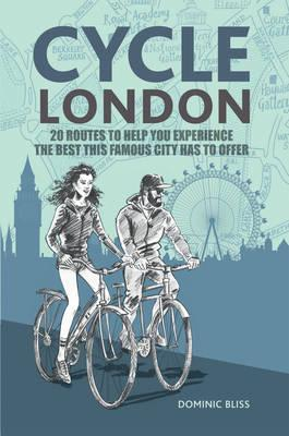 Cycle London : 20 Routes to Help You Experience the Best This Famous City Has to Offer
