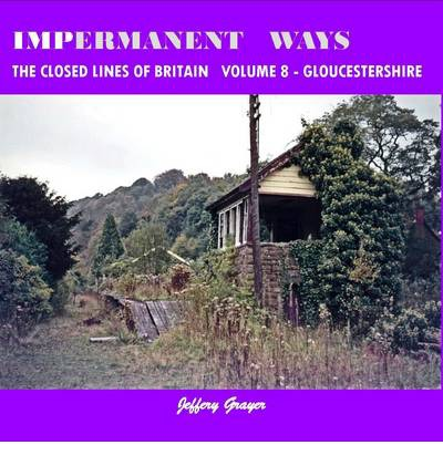 Impermanent Ways: the Closed Lines of Britain Vol 8 - Gloucestershire: Volume 8
