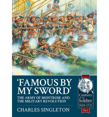 Famous by My Sword : The Army of Montrose and the Military Revolution