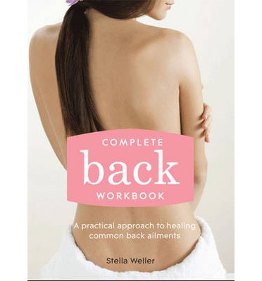 Complete Back Workbook : A practical approach to healing common back ailments