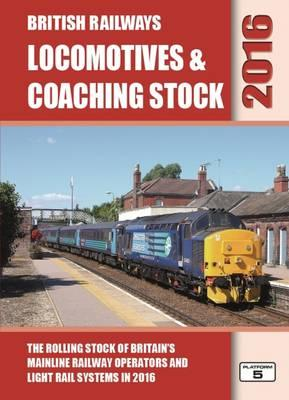 British Railways Locomotives & Coaching Stock 2016: The Rolling Stock of Britain's Mainline Railway Operators and Light Rail Systems