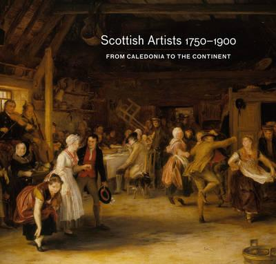 Scottish Artists 1750-1900 : From Caledonia to the Continent