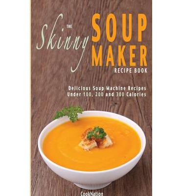 The Skinny Soup Maker Recipe Book
