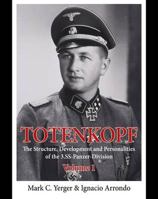Totenkopf: Volume 1 : The Structure, Development and Personalities of the 3.SS-Panzer-Division
