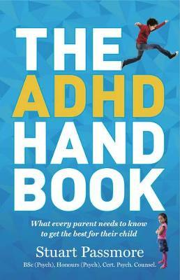 The ADHD Handbook : What Every Parent Needs to Know to Get the Best for Their Child