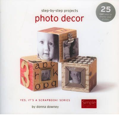 Step By Step Projects Photo Decor Donna Downey 9781929180790